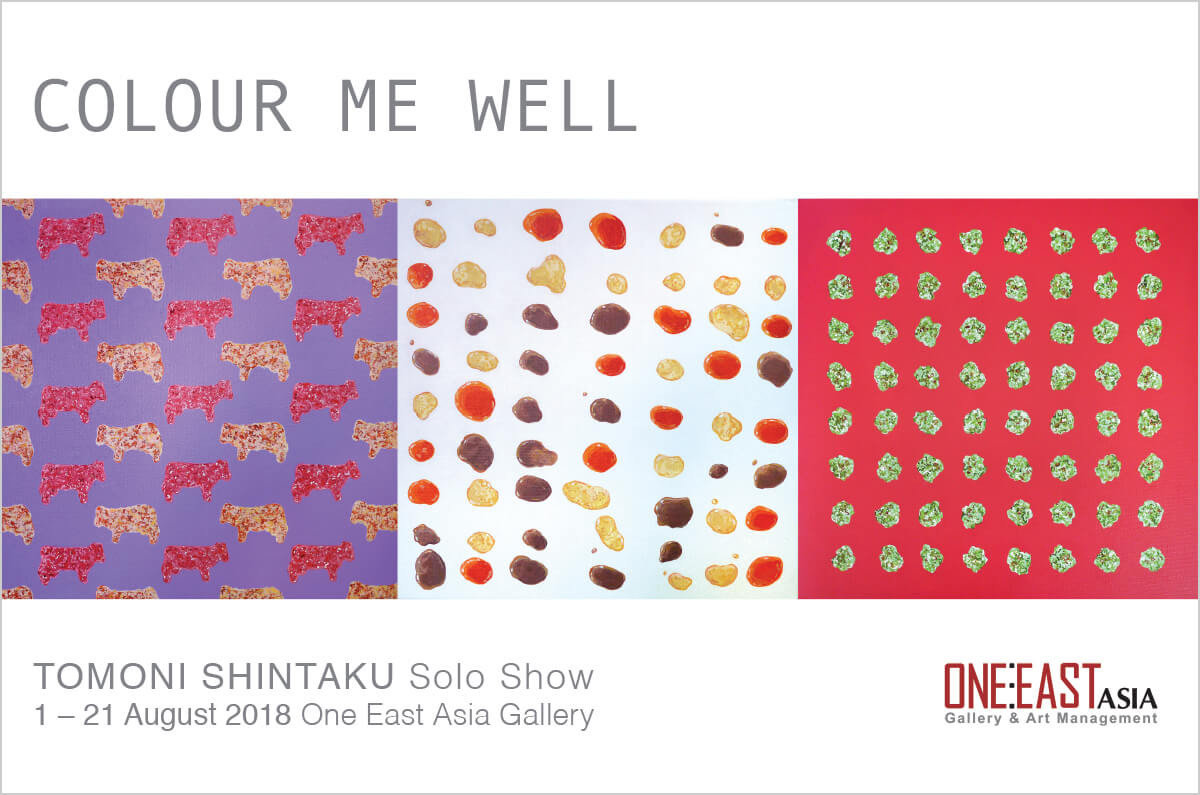 "Tomoni Shintaku Solo Show ""COLOUR ME WELL"" One East Asia Gallery (Singapore) August 1-17"