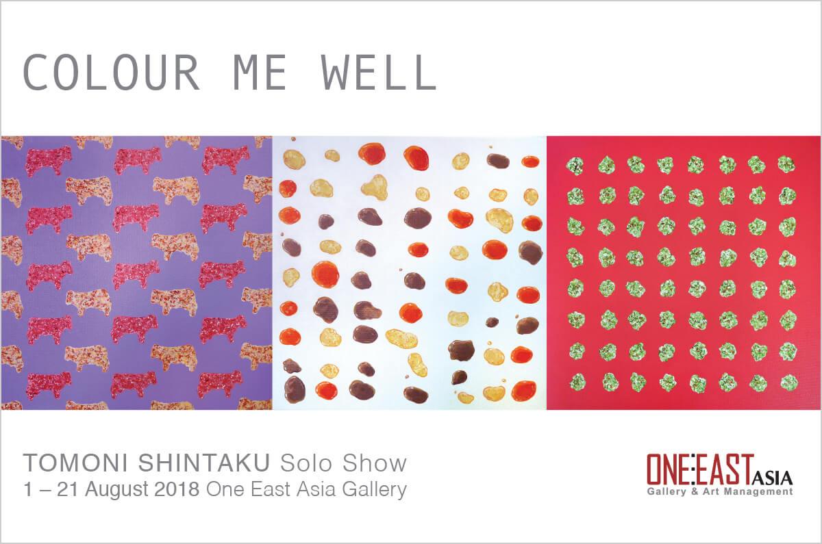 "Tomoni Shintaku Solo Show ""COLOUR ME WELL"" One East Asia Gallery (Singapore) August 1-21, 2018"